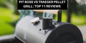 Pit Boss vs Traeger Pellet Grill