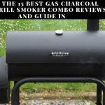 Gas Charcoal Grill Smoker Combo Reviews